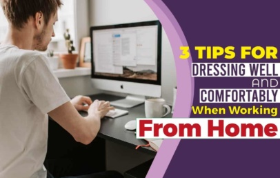 3 Tips For Dressing Well And Comfortably When Working From Home