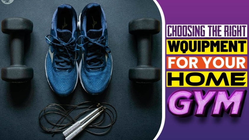 Choosing The Right Equipment For Your Home Gym